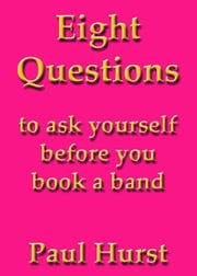 Eight questions to ask yourself before you book a band ebook by Paul Hurst