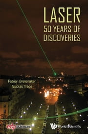 Laser - 50 Years of Discoveries ebook by Fabien Bretenaker,Nicolas Treps