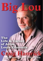 Big Lou - The Life and Career of Actor Louis Edmonds ebook by Craig Hamrick