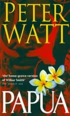 Papua: The Papua Series 1 ebook by Peter Watt