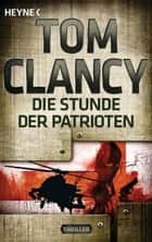 Die Stunde der Patrioten - Thriller ebook by Tom Clancy, Jürgen Abel
