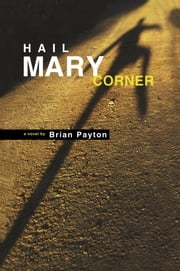 Hail Mary Corner ebook by Brian Payton