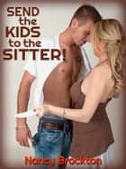 Send the Kids to the Sitter: A MILF Gangbang erotica story ebook by Nancy Brockton