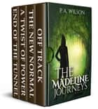 The Madeline Journeys ebook by P.A. Wilson