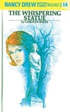 Nancy Drew 14: The Whispering Statue eBook by Carolyn Keene