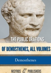 The Public Orations of Demosthenes, All Volumes ebook by Demosthenes