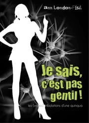 Je sais, c'est pas gentil ! ebook by Ann London Fish