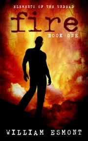 Fire: The Collapse - Elements of the Undead, #1 ebook by William Esmont