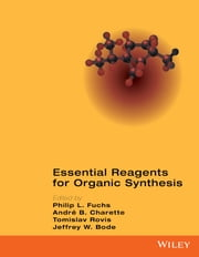 Essential Reagents for Organic Synthesis ebook by Philip L. Fuchs,André B. Charette,Tomislav Rovis,Jeffrey W. Bode
