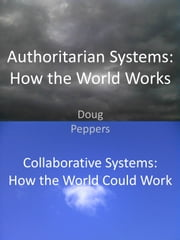 Authoritarian Systems: How the World Works - Collaborative Systems: How the World Could Work ebook by Doug Peppers