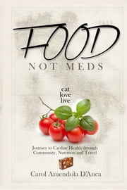 Food not Meds - Eat, Love, Live ebook by Carol Amendola D'anca