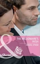 The Millionaire's Wish (Mills & Boon Cherish) ebook by Abigail Strom