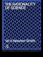 The Rationality of Science ebook by W.H. Newton-Smith