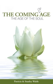 The Coming of Age, The Age of The Soul: With Study Guide ebook by Patricia & Stanley Walsh