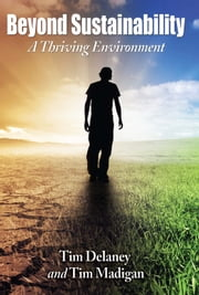 Beyond Sustainability - A Thriving Environment ebook by Tim Delaney,Tim Madigan
