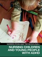 Nursing Children and Young People with ADHD ebook by Noreen Ryan,Tim McDougall