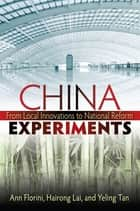 China Experiments - From Local Innovations to National Reform ebook by Ann M. Florini, Hairong Lai, Yeling Tan