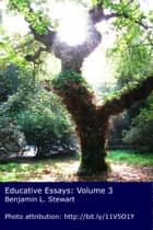 Educative Essays: Volume 3 ebook by Benjamin L. Stewart