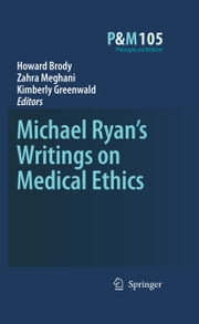Michael Ryan's Writings on Medical Ethics ebook by Howard A. Brody,Zahra Meghani,Kimberly Greenwald