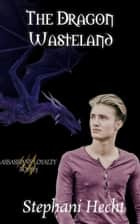 The Dragon Wasteland (Assassin's Loyalty #5) ebook by Stephani Hecht