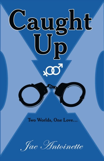 Caught Up - Two Worlds, One Love… ebook by Jae Antoinette