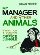 My Manager and Other Animals ebook by Richard Robinson