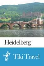 Heidelberg (Germany) Travel Guide - Tiki Travel ebook by Tiki Travel