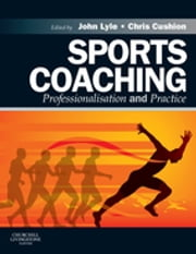 Sports Coaching - Professionalisation and Practice ebook by John Lyle,Chris Cushion
