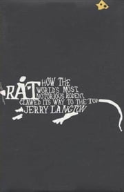 Rat: How the World's Most Notorious Rodent Clawed Its Way to the Top ebook by Jerry Langton