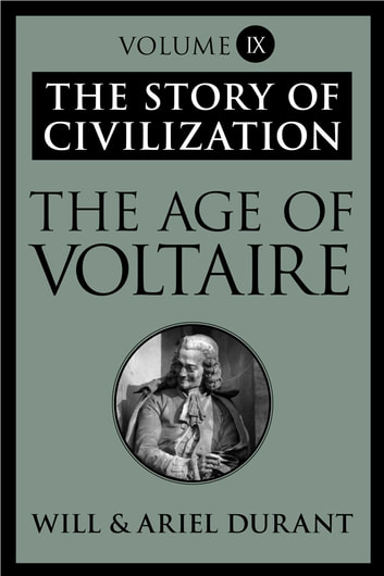The Age of Voltaire - The Story of Civilization, Volume IX eBook by Will Durant,Ariel Durant