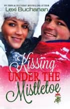 Kissing Under the Mistletoe ebook by Lexi Buchanan