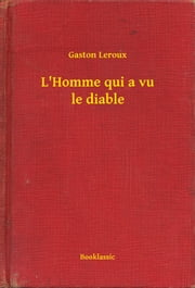 L'Homme qui a vu le diable ebook by Gaston Leroux