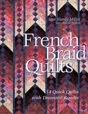 French Braid Quilts - 14 Quick Quilts with Dramatic Results ebook by Jane  Hardy Miller