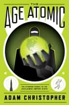 The Age Atomic eBook by Adam Christopher