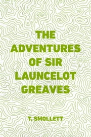 The Adventures of Sir Launcelot Greaves ebook by T. Smollett