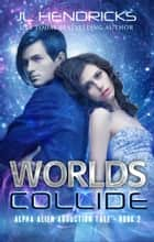 Worlds Collide - Sci-Fi/Adventure Romance ebook by J.L. Hendricks