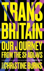Trans Britain - Our Journey from the Shadows ebook by Christine Burns