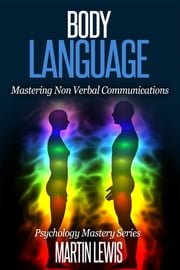 Body Language - Mastering Nonverbal Communications ebook by Martin Lewis
