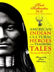 American Indian Cultural Heroes and Teaching Tales ebook by Kurt Kaltreider