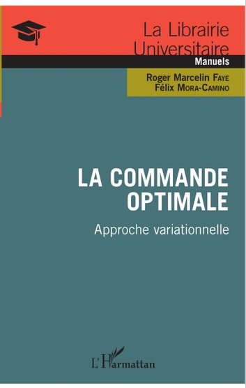 La commande optimale - Approche variationnelle ebook by Félix Mora-Camino,Roger Marcelin Faye