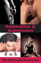 Domination and Submission - An Xcite Guide to Sexy Fun ebook by Aishling Morgan