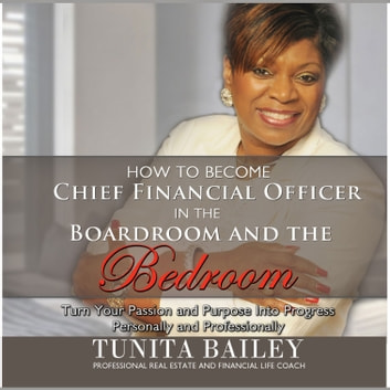 How to Become Chief Financial Officer in the Boardroom and the Bedroom - Turn Your Passion and Purpose into Progress, Personally and Professionally audiobook by Tunita Bailey,Made for Success