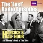 Hancock's Half Hour The 'Lost' Radio Episodes: Sid James's Dad & The Diet audiobook by Alan Simpson, Ray Galton