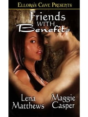 Friends with Benefits ebook by Maggie Casper; Lena Matthews