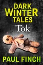 Tok (Dark Winter Tales) ebook by Paul Finch