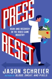 Press Reset - Ruin and Recovery in the Video Game Industry ebooks by Jason Schreier