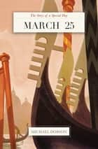 March 25: The Story of a Special Day ebook by Timespinner Press