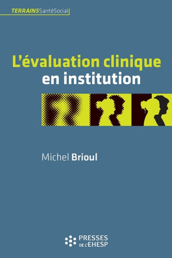 L'Évaluation clinique en institution ebook by Brioul Michel