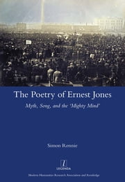 The Poetry of Ernest Jones Myth, Song, and the 'Mighty Mind' ebook by Simon Rennie