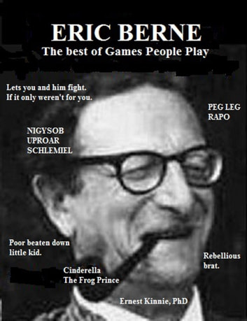 Eric Berne---the best of Games People Play ebook by Ernest Kinnie, PhD